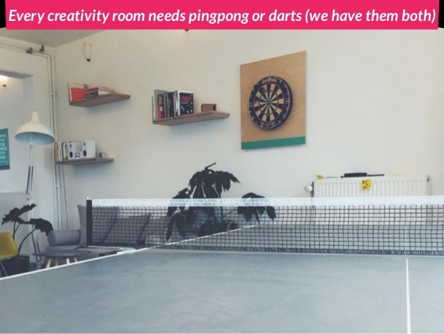 Every creativity room needs pingpong or darts (we have them both)