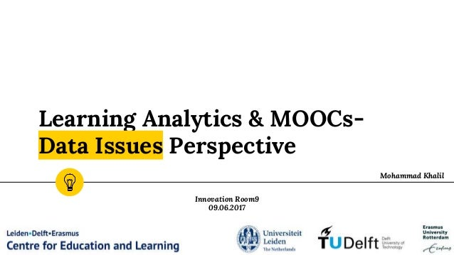 Learning Analytics & MOOCs- Data Issues Perspective Mohammad Khalil Innovation Room9 09.06.2017