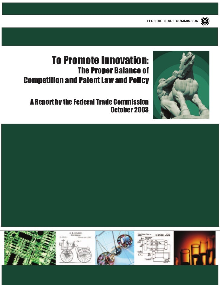 FEDERAL TRADE COMMISSION        To Promote Innovation:               The Proper Balance ofCompetition and Patent Law and P...