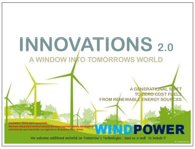 INNOVATIONS 2.0  A WINDOW INTO TOMORROWS WORLD  A GENERATIONAL SHIFT  TO ZERO COST FUELS  FROM RENEWABLE ENERGY SOURCES  D...