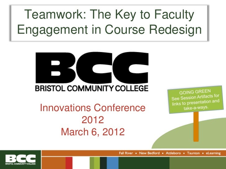 Teamwork: The Key to FacultyEngagement in Course Redesign   Innovations Conference            2012       March 6, 2012