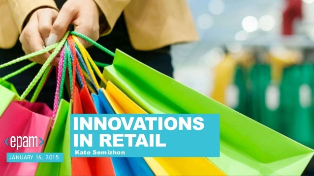 1CONFIDENTIAL INNOVATIONS IN RETAILKate Semizhon JANUARY 16, 2015