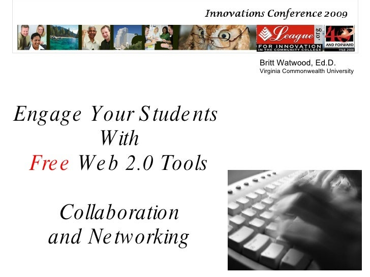 Engage Your Students  With Free  Web 2.0 Tools Collaboration and Networking Britt Watwood, Ed.D. Virginia Commonwealth Uni...