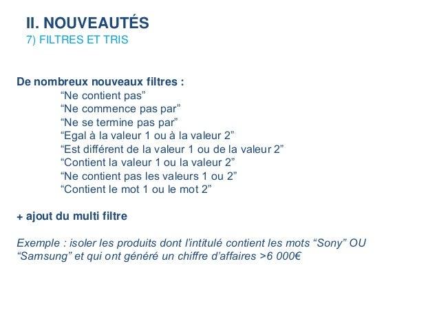 """7) FILTRES ET TRIS De nombreux nouveaux filtres : """"Ne contient pas"""" """"Ne commence pas par"""" """"Ne se termine pas par"""" """"Egal à ..."""