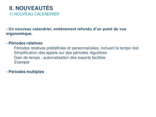 1) NOUVEAU CALENDRIER II. NOUVEAUTÉS - Un nouveau calendrier, entièrement refondu d'un point de vue ergonomique. - Période...