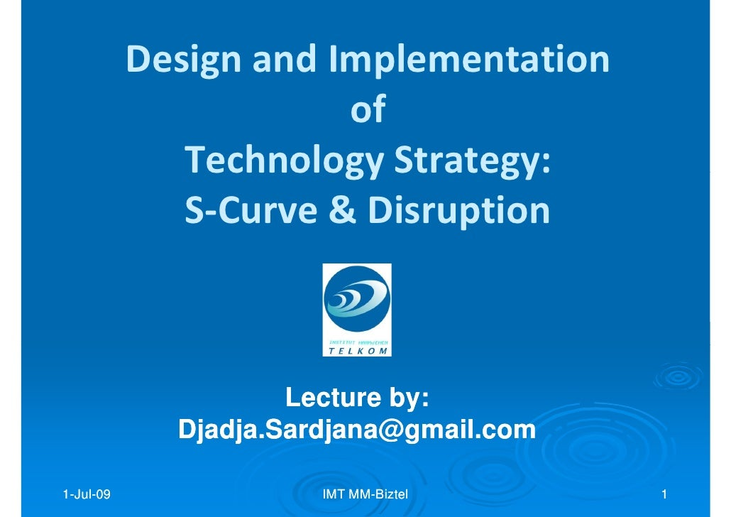 Design and Implementation                        of               Technology Strategy:               S-Curve & Disruption ...