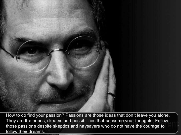 How to do find your passion? Passions are those ideas that don't leave you alone. They are the hopes, dreams and possibili...