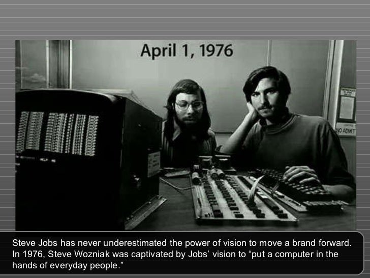 Steve Jobs has never underestimated the power of vision to move a brand forward. In 1976, Steve Wozniak was captivated by ...