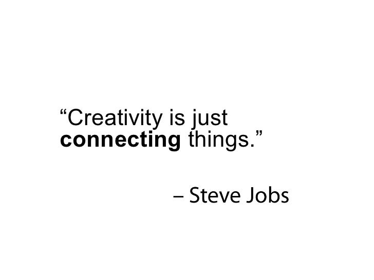 """"""" Creativity is just  connecting  things."""""""