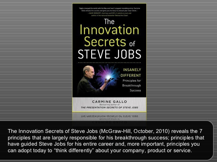 The Innovation Secrets of Steve Jobs (McGraw-Hill, October, 2010) reveals the 7 principles that are largely responsible fo...
