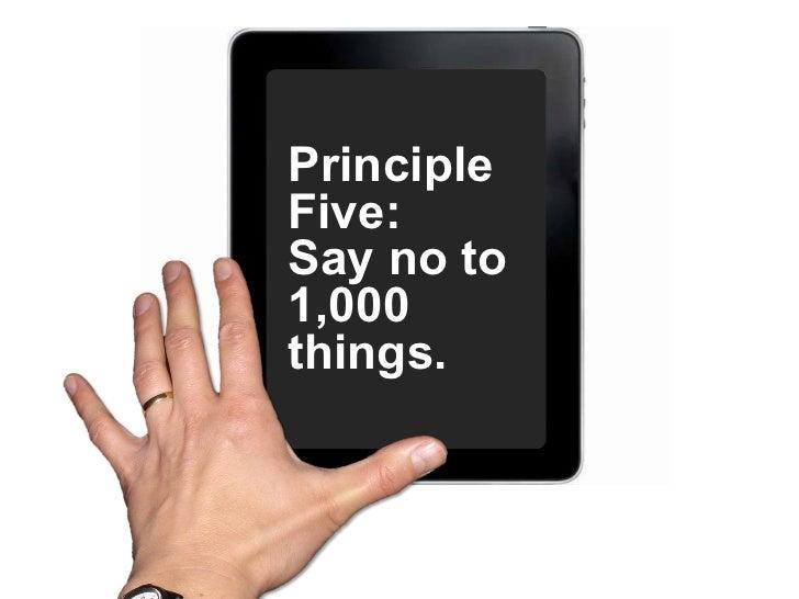Principle Five:  Say no to 1,000 things.