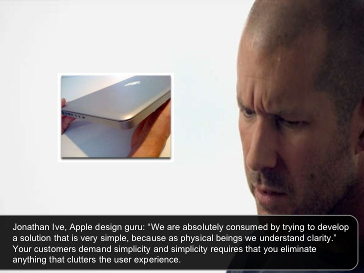 """Jonathan Ive, Apple design guru: """"We are absolutely consumed by trying to develop a solution that is very simple, because ..."""