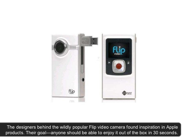 The designers behind the wildly popular Flip video camera found inspiration in Apple products. Their goal—anyone should ...