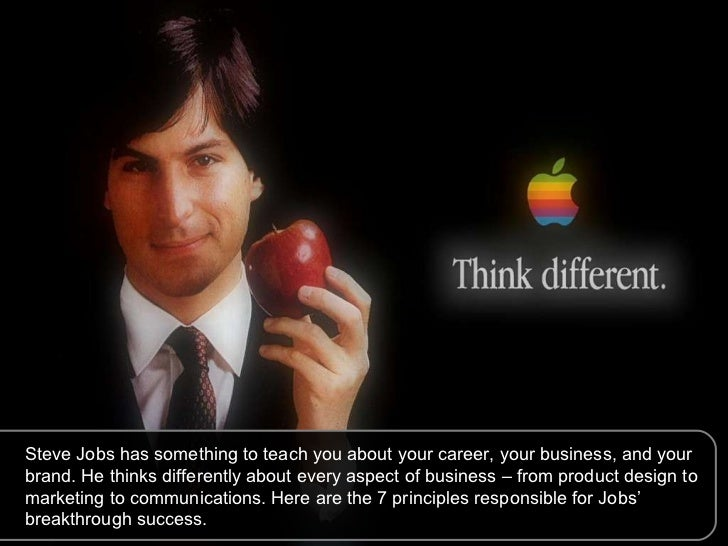 Steve Jobs has something to teach you about your career, your business, and your brand. He thinks differently about every ...
