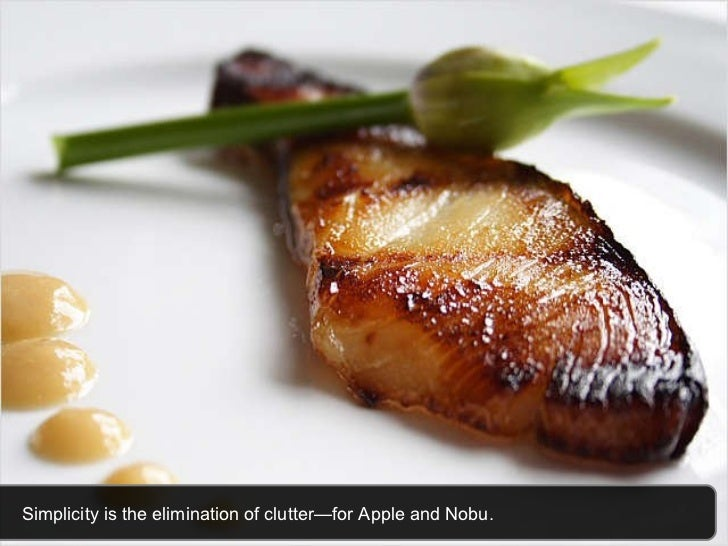 Simplicity is the elimination of clutter—for Apple and Nobu.