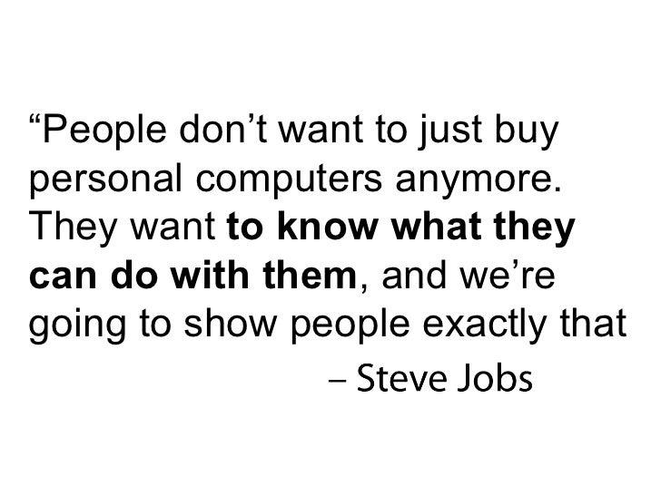 """"""" People don't want to just buy personal computers anymore. They want  to know what they can do with them , and we're goin..."""