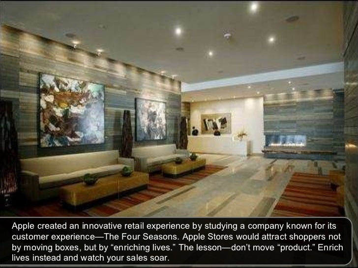 Apple created an innovative retail experience by studying a company known for its customer experience—The Four Seasons. Ap...