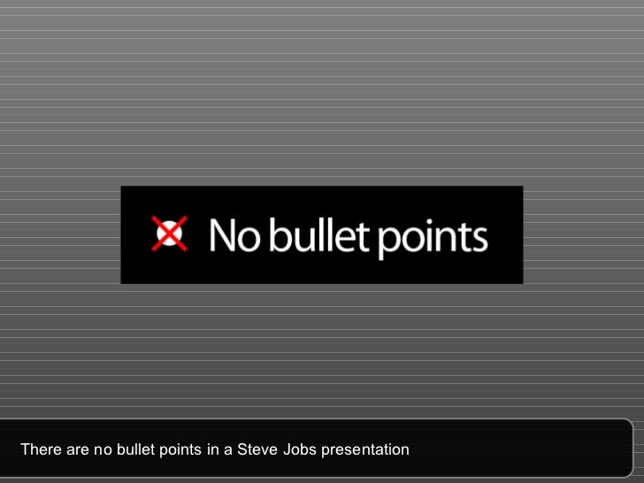 There are no bullet points in a Steve Jobs presentation