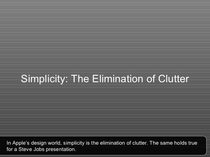 Simplicity: The Elimination of Clutter In Apple's design world, simplicity is the elimination of clutter. The same holds t...