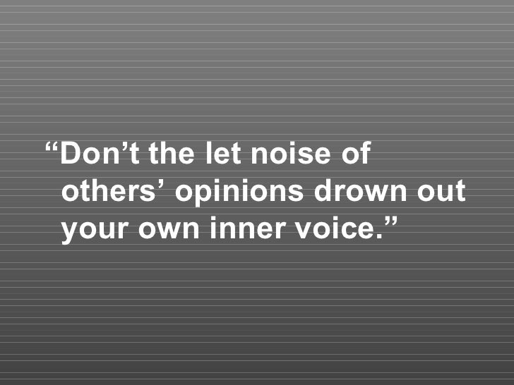 """"""" Don't the let noise of others' opinions drown out your own inner voice."""""""