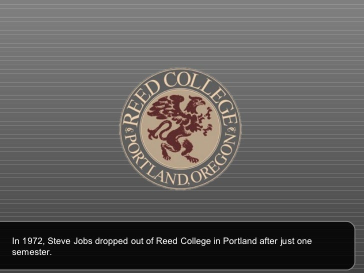 In 1972, Steve Jobs dropped out of Reed College in Portland after just one semester.