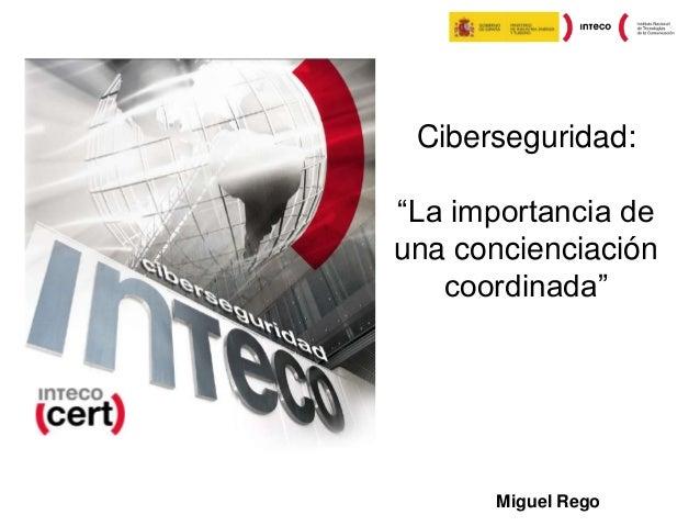 """Ciberseguridad:  """"La importancia de una concienciación coordinada""""  Miguel Rego"""