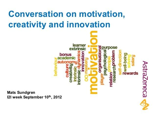 Conversation on motivation, creativity and innovation Mats Sundgren I2I week September 10th, 2012