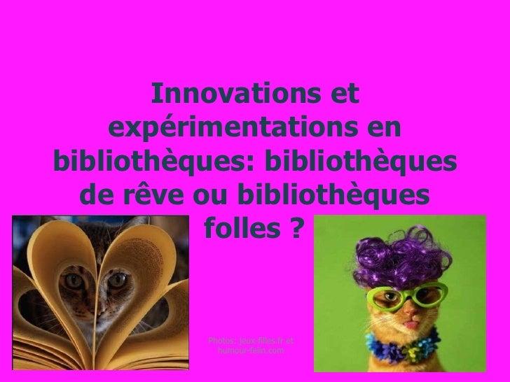 Innovations et expérimentations en bibliothèques: bibliothèques de rêve ou bibliothèques folles ?<br />Photos: jeux-filles...