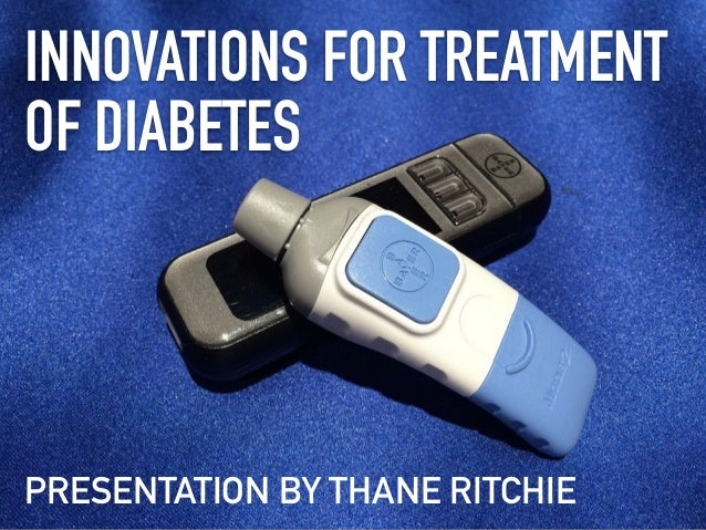 INNOVATIONS FOR TREATMENT OF DIABETES PRESENTATION BY THANE RITCHIE
