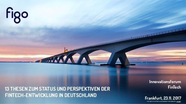 PICTURE BY KUSTER & WILDHABER PHOTOGRAPHY, FLICKR Innovationsforum  FinTech Frankfurt, 23.11. 2017 13 THESEN ZUM STATUS ...