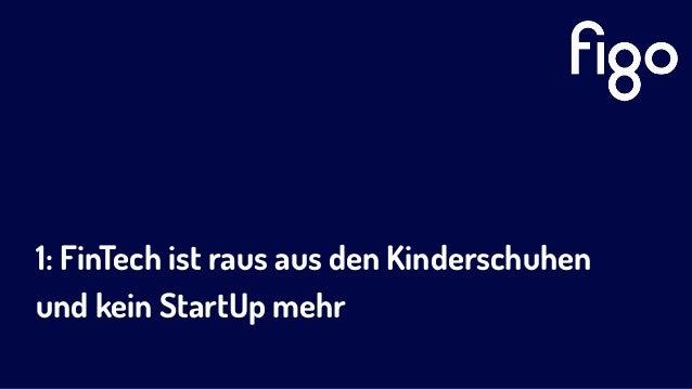 1: FinTech ist raus aus den Kinderschuhen und kein StartUp mehr