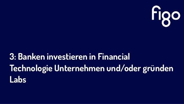 3: Banken investieren in Financial Technologie Unternehmen und/oder gründen Labs