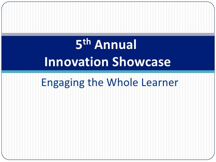 5th Annual Innovation Showcase<br />Engaging the Whole Learner<br />