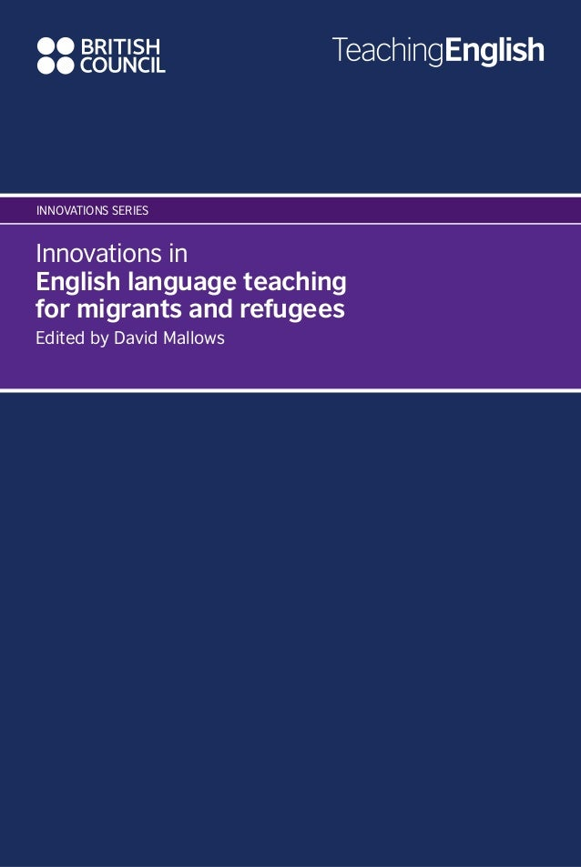 Innovations in English language teaching for migrants and refugees Edited by David Mallows Innovations series