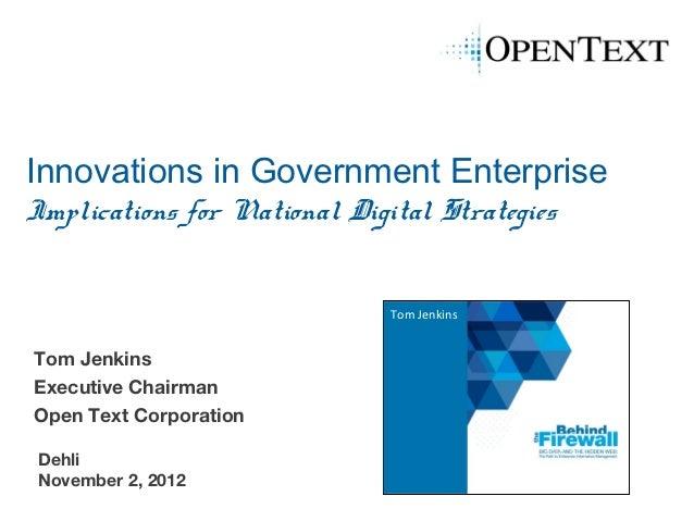 Innovations in Government EnterpriseImplications for National Digital Strategies                              Tom JenkinsT...