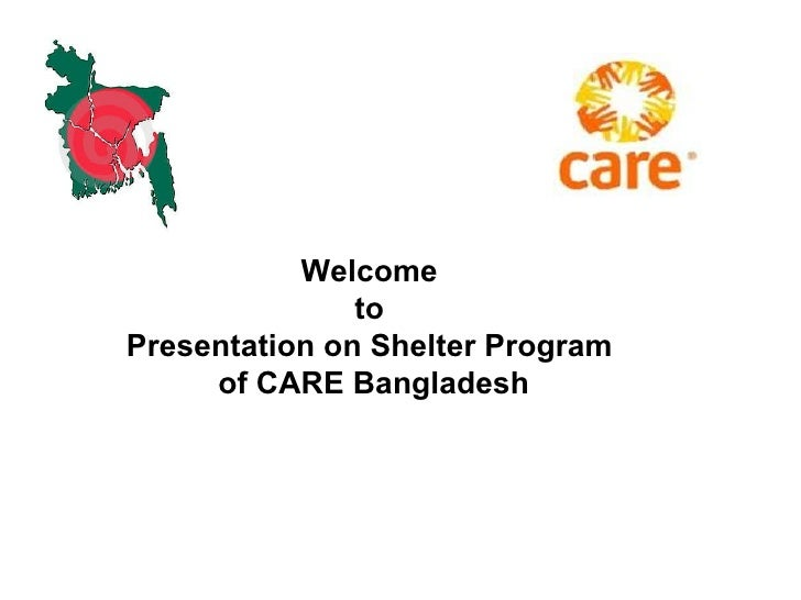 Welcome  to  Presentation on Shelter Program  of CARE Bangladesh