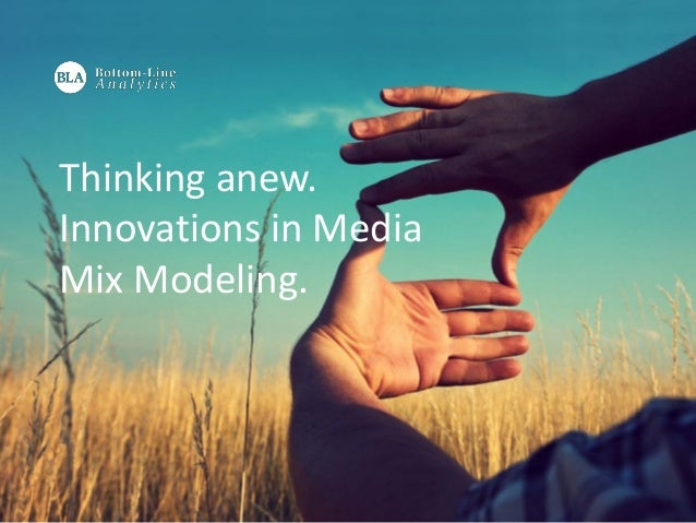 Thinking anew.Innovations in MediaMix Modeling.