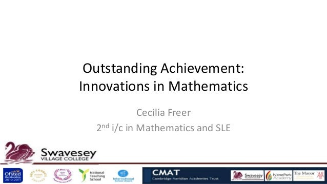Outstanding Achievement:Innovations in Mathematics             Cecilia Freer  2nd i/c in Mathematics and SLE
