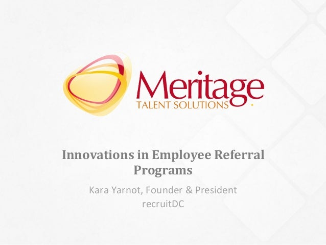 Innovations	   in	   Employee	   Referral	    Programs	    Kara	   Yarnot,	   Founder	   &	   President	    recruitDC