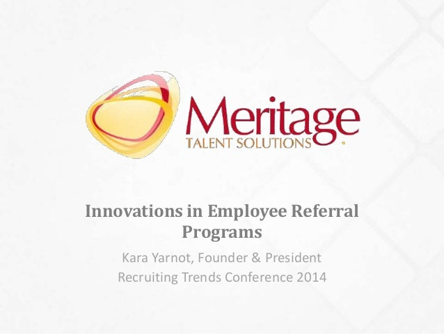 Innovations in Employee Referral  Programs  Kara Yarnot, Founder & President  Recruiting Trends Conference 2014