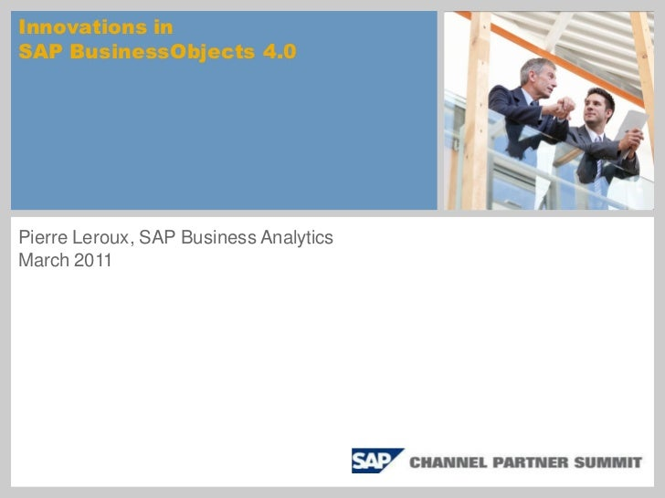 Innovations inSAP BusinessObjects 4.0Pierre Leroux, SAP Business AnalyticsMarch 2011