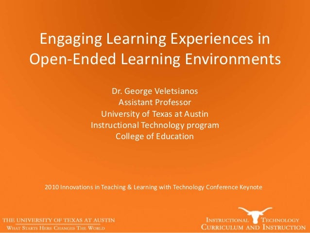 Engaging Learning Experiences in Open-Ended Learning Environments Dr. George Veletsianos Assistant Professor University of...