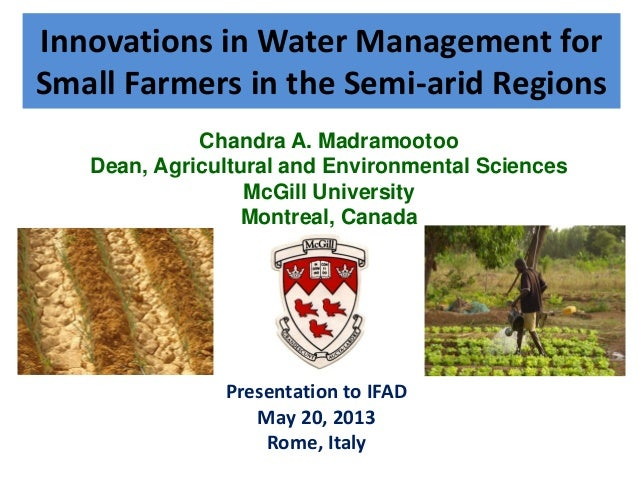 Innovations in Water Management for Small Farmers in the Semi-arid Regions Presentation to IFAD May 20, 2013 Rome, Italy C...