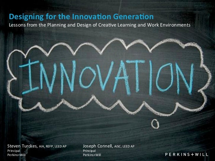 Designing for the Innova0on Genera0on Lessons from the Planning and Design of Crea4ve Learning a...