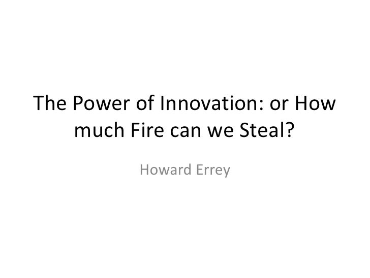 The Power of Innovation: or How much Fire can we Steal?<br />Howard Errey<br />