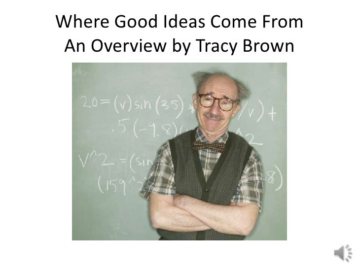 Where Good Ideas Come From An Overview by Tracy Brown