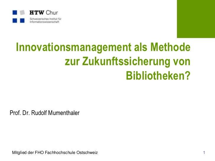 Innovationsmanagement als Methode            zur Zukunftssicherung von                        Bibliotheken?Prof. Dr. Rudol...