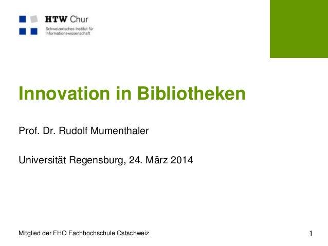 Mitglied der FHO Fachhochschule Ostschweiz Innovation in Bibliotheken Prof. Dr. Rudolf Mumenthaler Universität Regensburg,...