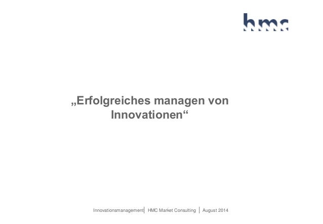 "Innovationsmanagement| HMC Market Consulting | August 2014 ""Erfolgreiches managen von Innovationen"""