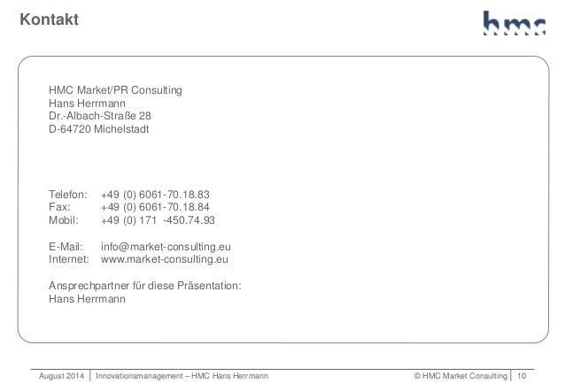 August 2014   Innovationsmanagement – HMC Hans Herrmann © HMC Market Consulting   10 Kontakt HMC Market/PR Consulting Hans...